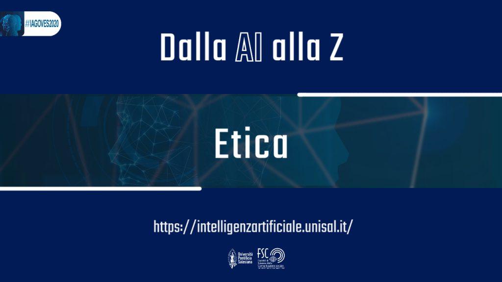 Etica. Glossario #IAGOVES2020 Dalla AI alla Z